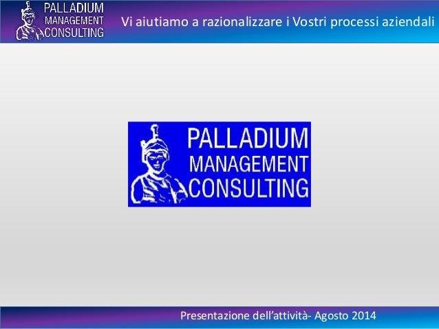 Vi aiutiamo a razionalizzare i Vostri processi aziendali Presentazione dell'attività- Agosto 2014