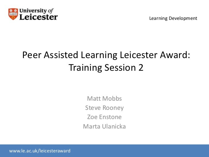 Learning Development     Peer Assisted Learning Leicester Award:                Training Session 2                        ...
