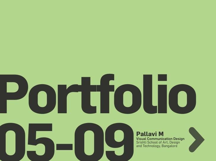 Portfolio       Pallavi M       Visual Communication Design       Srishti School of Art, Design       and Technology, Bang...
