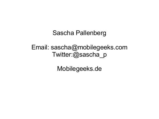 Sascha PallenbergEmail: sascha@mobilegeeks.com       Twitter:@sascha_p       Mobilegeeks.de