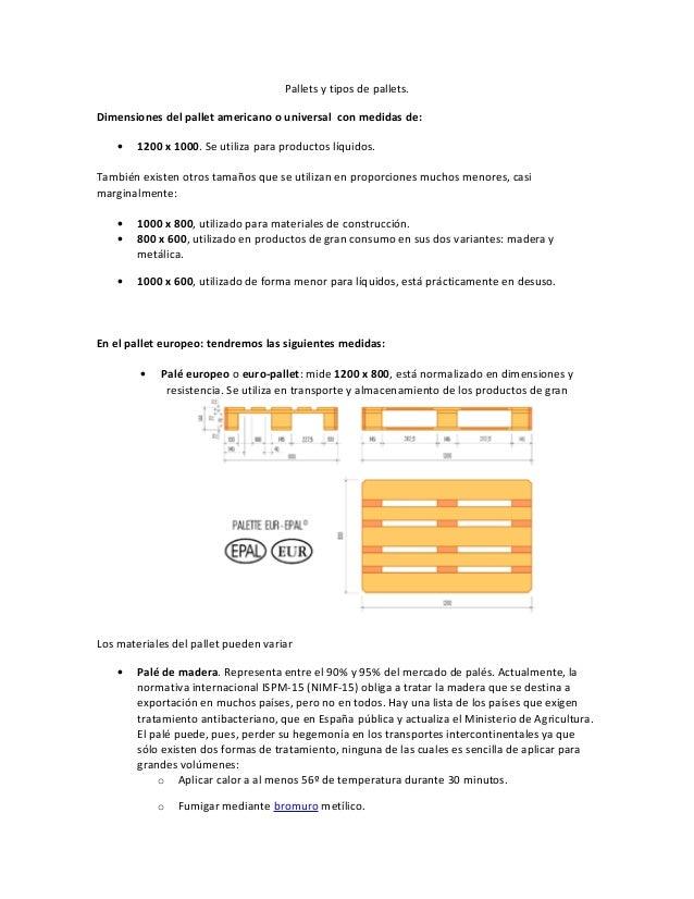 Pallets y tipos de pallets. Dimensiones del pallet americano o universal con medidas de: • 1200 x 1000. Se utiliza para pr...