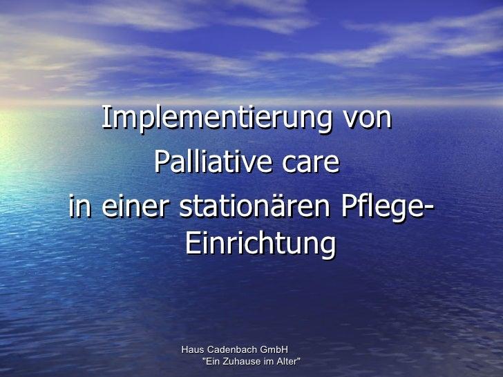 Implementierung von       Palliative carein einer stationären Pflege-         Einrichtung        Haus Cadenbach GmbH      ...