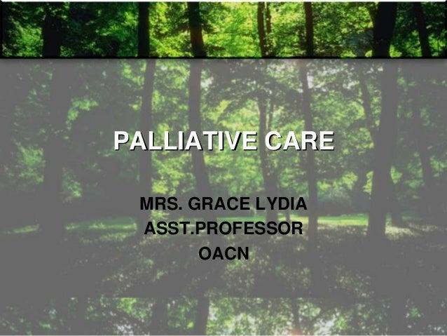 PALLIATIVE CARE MRS. GRACE LYDIA ASST.PROFESSOR OACN