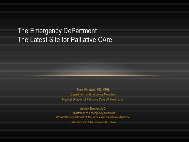 Mark McIntosh, MD, MPH Department of Emergency Medicine Medical Director of Palliative Care UF Health/Jax Ashley Shreves, ...