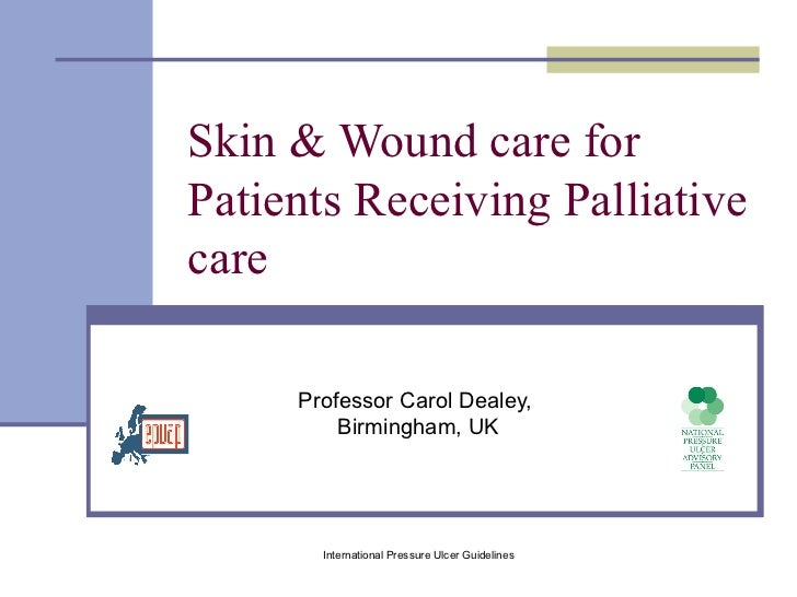 Skin & Wound care forPatients Receiving Palliativecare     Professor Carol Dealey,         Birmingham, UK       Internatio...
