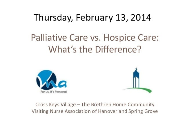 Thursday, February 13, 2014 Palliative Care vs. Hospice Care: What's the Difference? Cross Keys Village – The Brethren Hom...