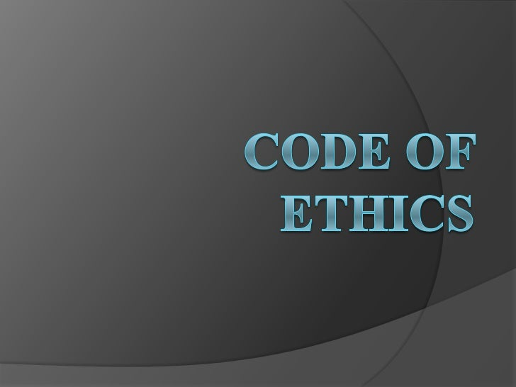 What is Code of ethics?   Code of Ethics states the moral    responsibilities of engineers as seen by the    profession, ...