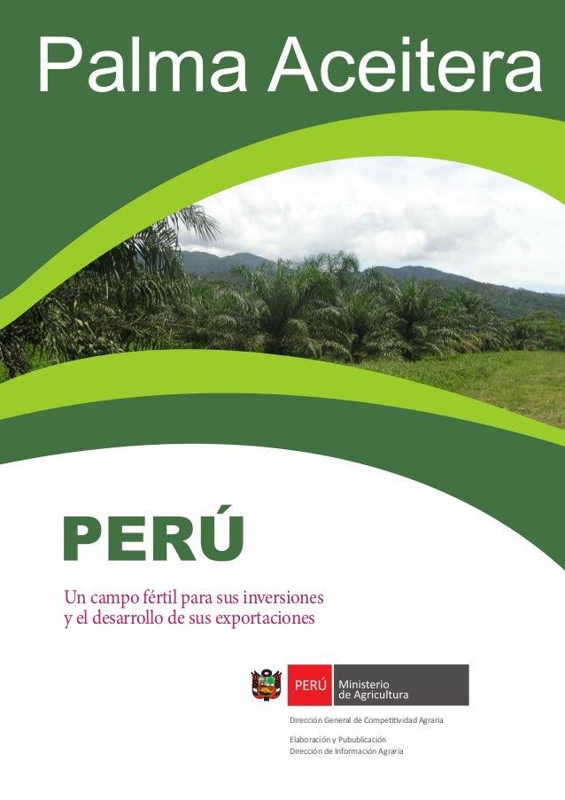 Un campo fértil para sus inversiones y el desarrollo de sus exportaciones Dirección General de Competitividad Agraria Elab...