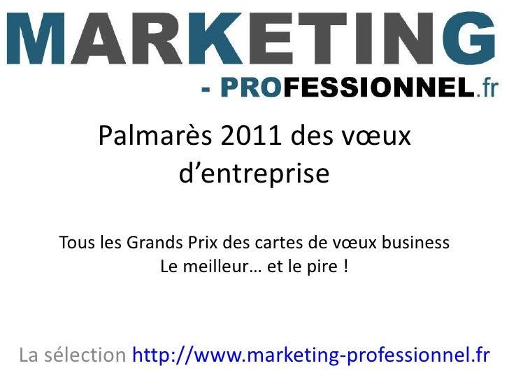 Palmarès 2011 des vœux d'entreprise Tous les Grands Prix des cartes de vœux business Le meilleur… et le pire ! La sélectio...
