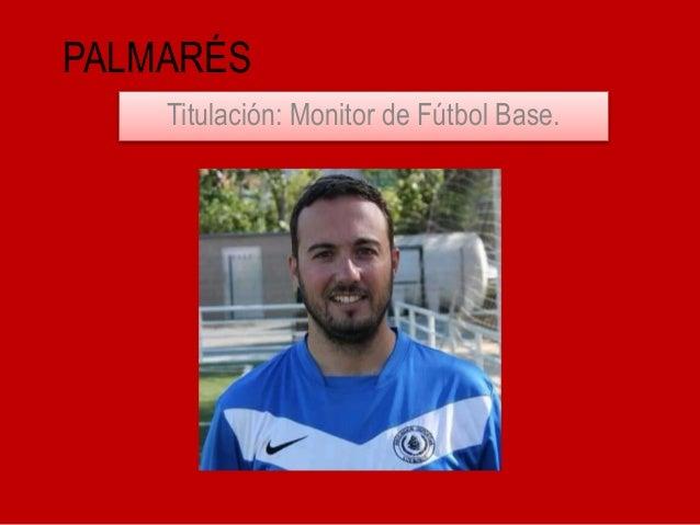PALMARÉS Titulación: Monitor de Fútbol Base.