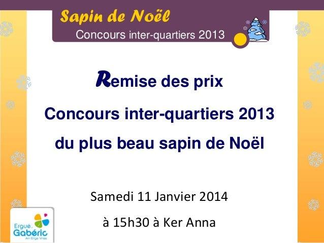 Sapin de Noël Concours inter-quartiers 2013  Remise des prix Concours inter-quartiers 2013 du plus beau sapin de Noël Same...