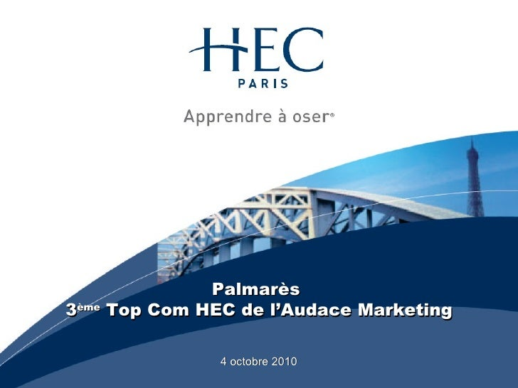 Palmarès  3 ème  Top Com HEC de l'Audace Marketing 4 octobre 2010