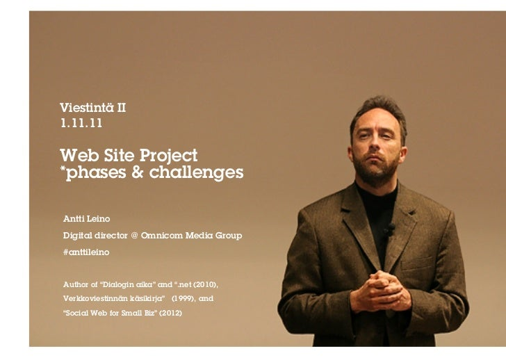 Viestintä II1.11.11Web Site Project*phases & challengesAntti LeinoDigital director @ Omnicom Media Group#anttileinoAuthor ...
