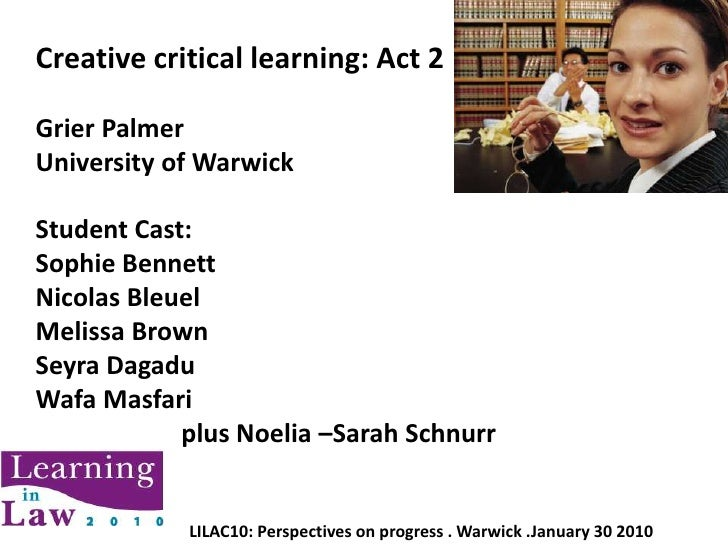 Creative critical learning: Act 2<br />Grier Palmer<br />University of Warwick<br />Student Cast:<br />Sophie Bennett<br /...