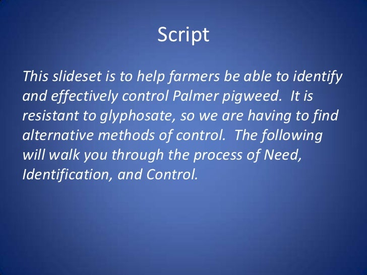 ScriptThis slideset is to help farmers be able to identifyand effectively control Palmer pigweed. It isresistant to glypho...