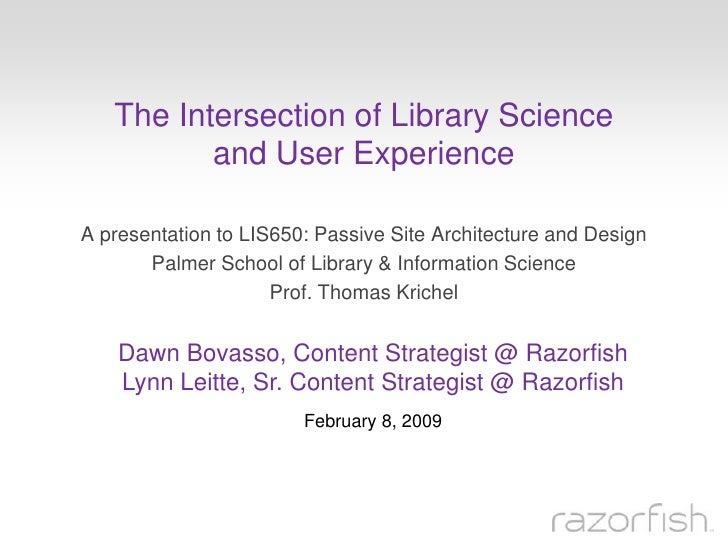 The Intersection of Library Science           and User Experience  A presentation to LIS650: Passive Site Architecture and...
