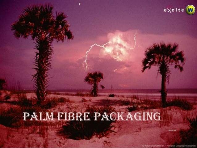 PALM FIBRE PACKAGING ---