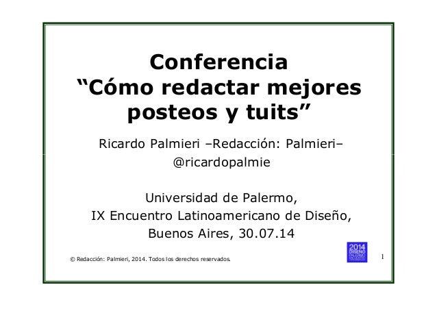 """Conferencia """"Cómo redactar mejores posteos y tuits"""" Ricardo Palmieri –Redacción: Palmieri– @ricardopalmie © Redacción: Pal..."""