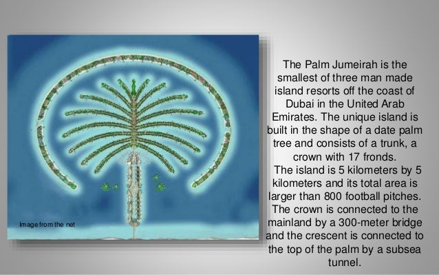 dubai palm island essay Picturing place: the man-made islands of palm jumeirah appear to grow out of the coastline when viewed from space - this just amplifies the development's significance to our built environment dubai's palm jumeirah islands only look like palm trees from space.