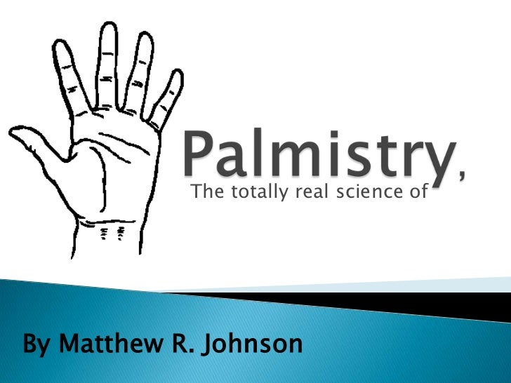 Palmistry,<br />The totally real science of<br />By Matthew R. Johnson<br />