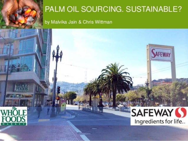 PALM OIL SOURCING. SUSTAINABLE? by Malvika Jain & Chris Wittman