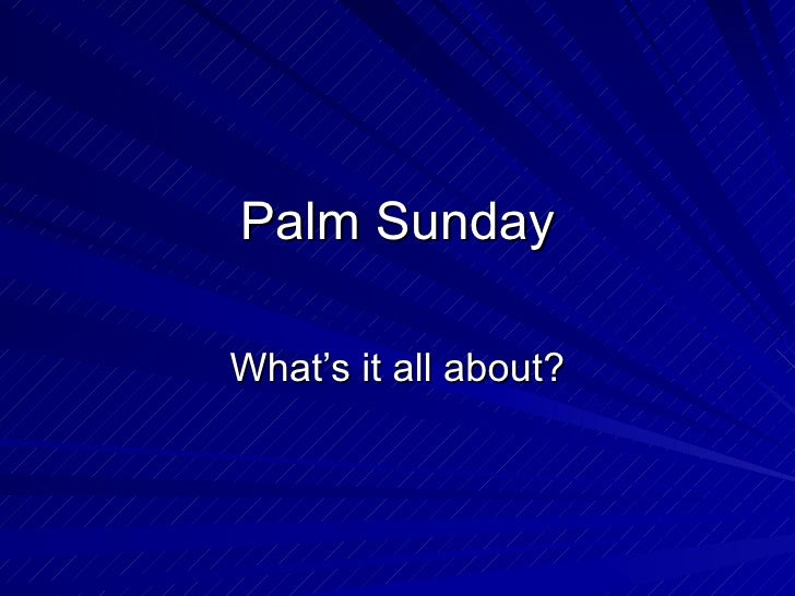 Palm Sunday What's it all about?