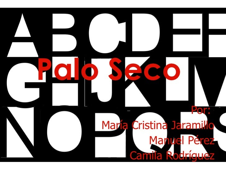 Palo Seco Por:  Mar ía Cristina Jaramillo Manuel Pérez Camila Rodríguez