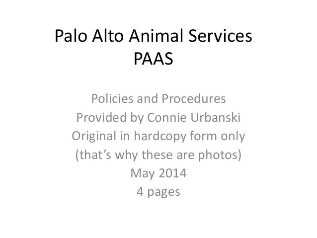 Palo Alto Animal Services PAAS Policies and Procedures Provided by Connie Urbanski Original in hardcopy form only (that's ...