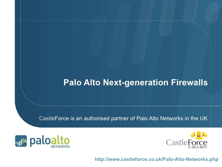 Palo Alto Next-generation Firewalls Castle Force is an authorised partner of Palo Alto Networks in the UK http://www.castl...