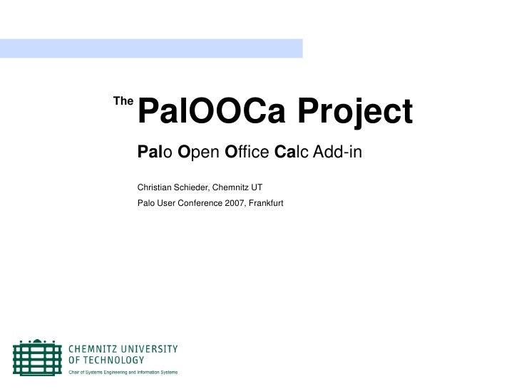 The       PalOOCa Project       Palo Open Office Calc Add-in       Christian Schieder, Chemnitz UT       Palo User Confere...
