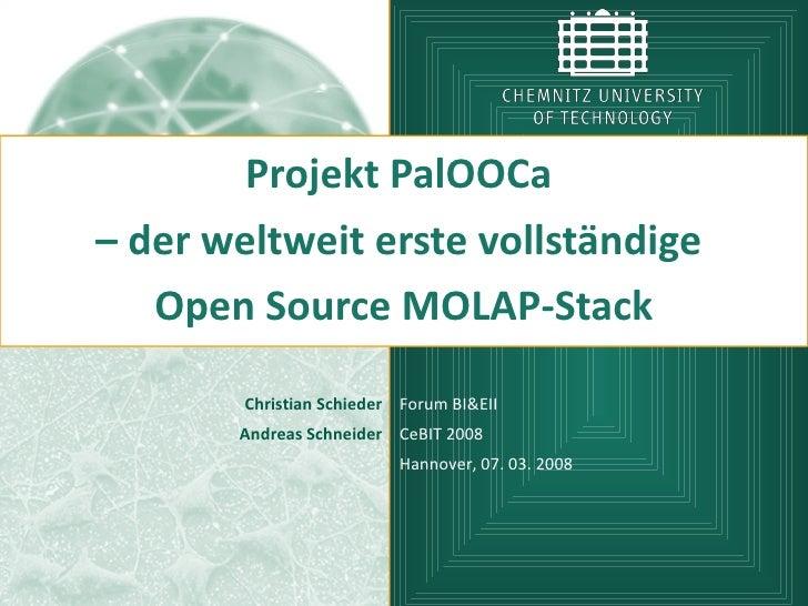 Projekt PalOOCa – der weltweit erste vollständige    Open Source MOLAP-Stack          Christian Schieder Forum BI&EII     ...