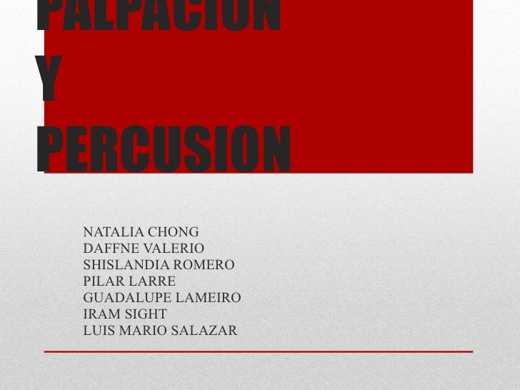PALPACION Y  PERCUSION NATALIA CHONG DAFFNE VALERIO SHISLANDIA ROMERO PILAR LARRE GUADALUPE LAMEIRO IRAM SIGHT LUIS MARIO ...