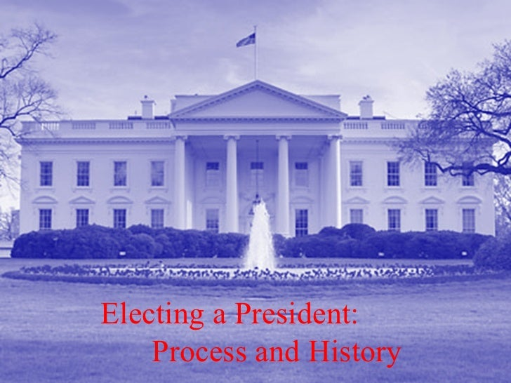 Electing a President:    Process and History