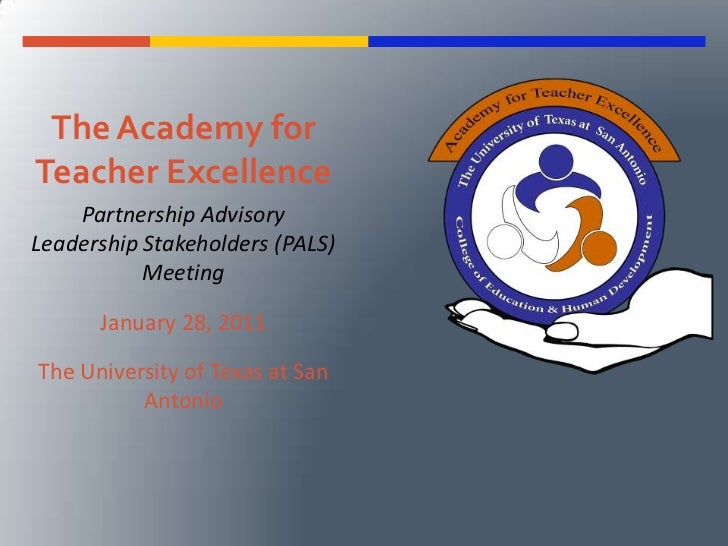 The Academy for Teacher Excellence<br />Partnership Advisory Leadership Stakeholders (PALS) Meeting<br />January 28, 2011<...