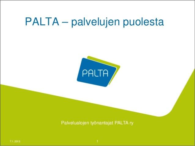 PALTA – palvelujen puolesta                  Palvelualojen työnantajat PALTA ry7.1.2013                          1