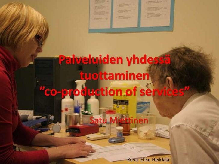 """Palveluiden yhdessä tuottaminen""""co-production of services""""<br />Satu Miettinen<br />Kuva: Elise Heikkilä<br />"""