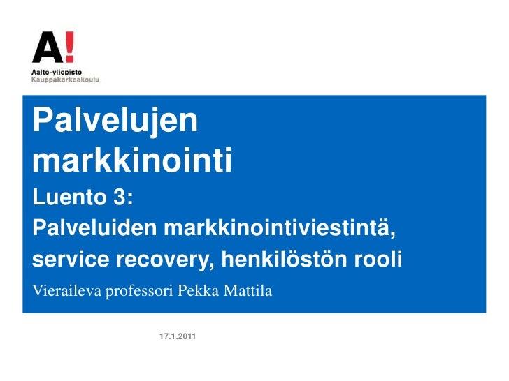 Palvelujen markkinointi<br />Luento 3: Palveluiden markkinointiviestintä, servicerecovery, henkilöstön rooli<br />Vieraile...