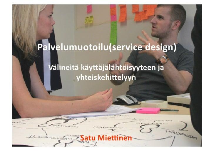 Palvelumuotoilu (service design)  välineitä käyttäjälähtöisyyteen ja yhteiskehittelyyn