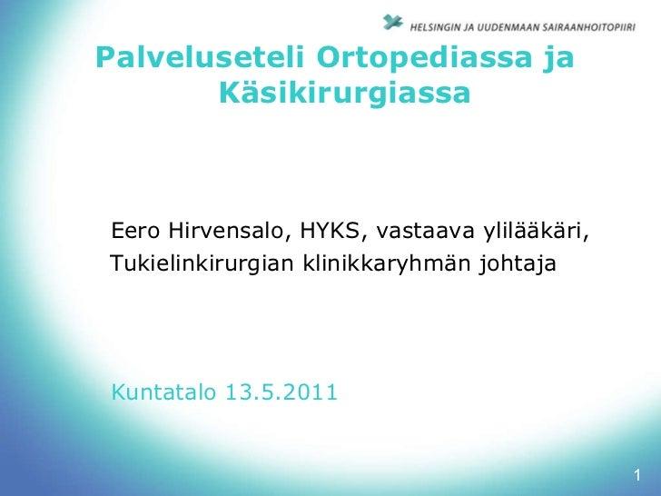 Palveluseteli Ortopediassa ja   Käsikirurgiassa   <ul><li>Eero Hirvensalo, HYKS, vastaava ylilääkäri,  </li></ul><ul><li>T...