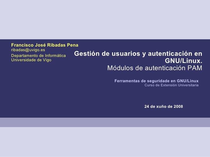 Francisco José Ribadas Pena ribadas@uvigo.es Departamento de Informática   Gestión de usuarios y autenticación en Universi...