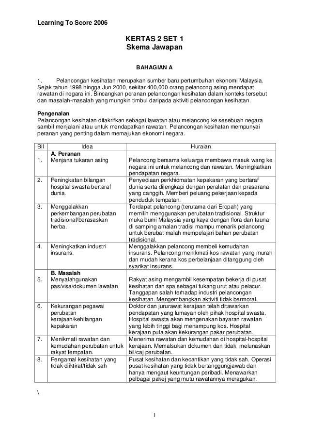 Learning To Score 2006 1 KERTAS 2 SET 1 Skema Jawapan BAHAGIAN A 1. Pelancongan kesihatan merupakan sumber baru pertumbuha...