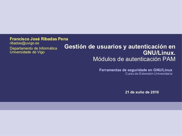 Francisco José Ribadas Penaribadas@uvigo.esDepartamento de Informática   Gestión de usuarios y autenticación enUniversidad...