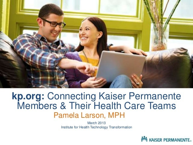 kp.org: Connecting Kaiser Permanente Members & Their Health Care Teams        Pamela Larson, MPH                          ...
