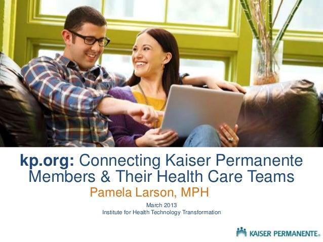 "iHT2 Health IT Summit San Francisco 2013 - Pamela Larson, Director of Consumer Health, Kaiser Permanente Internet Services, ""kp.org: Connecting Kaiser Permanente Members & Their Health Care Teams"""