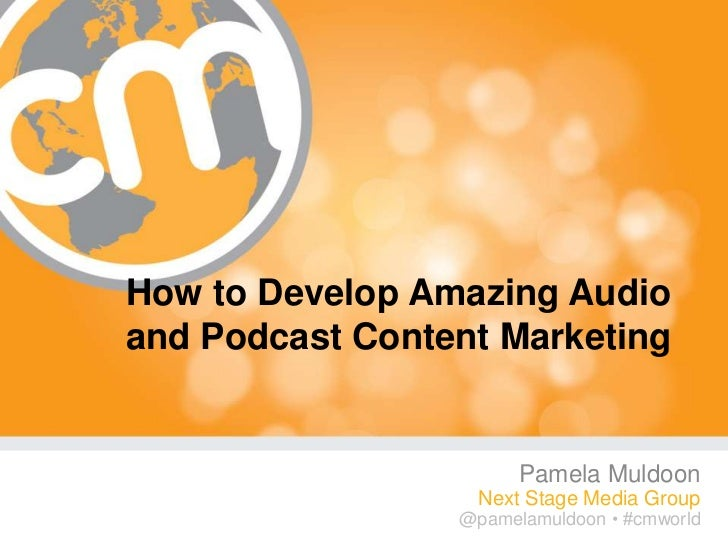 How to Develop Amazing Audioand Podcast Content Marketing                       Pamela Muldoon                   Next Stag...