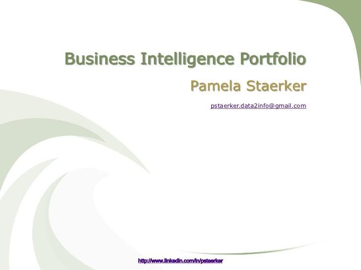 Business Intelligence Portfolio                               Pamela Staerker                                       pstaer...