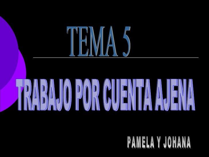 TEMA 5 TRABAJO POR CUENTA AJENA PAMELA Y JOHANA