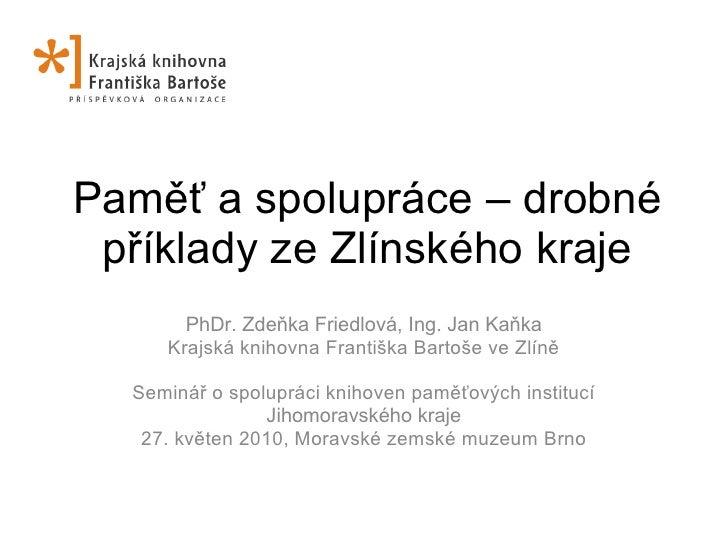 Paměť a spolupráce – drobné  příklady ze Zlínského kraje        PhDr. Zdeňka Friedlová, Ing. Jan Kaňka      Krajská knihov...