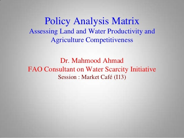Policy Analysis Matrix Assessing Land and Water Productivity and Agriculture Competitiveness Dr. Mahmood Ahmad FAO Consult...