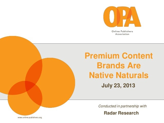 www.online-publishers.org Premium Content Brands Are Native Naturals July 23, 2013 Conducted in partnership with Radar Res...